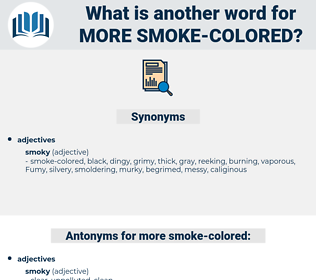more smoke colored, synonym more smoke colored, another word for more smoke colored, words like more smoke colored, thesaurus more smoke colored