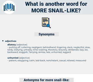 more snail-like, synonym more snail-like, another word for more snail-like, words like more snail-like, thesaurus more snail-like