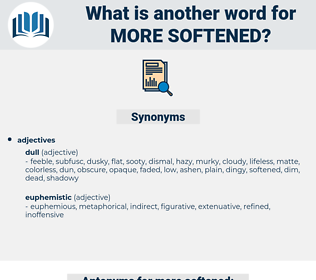 more softened, synonym more softened, another word for more softened, words like more softened, thesaurus more softened