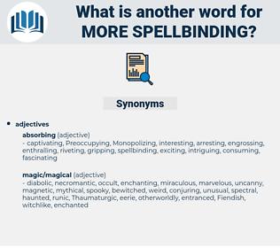 more spellbinding, synonym more spellbinding, another word for more spellbinding, words like more spellbinding, thesaurus more spellbinding