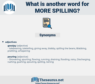 more spilling, synonym more spilling, another word for more spilling, words like more spilling, thesaurus more spilling