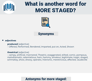 more staged, synonym more staged, another word for more staged, words like more staged, thesaurus more staged
