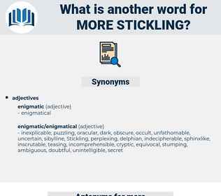 more stickling, synonym more stickling, another word for more stickling, words like more stickling, thesaurus more stickling
