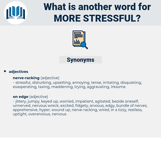 more stressful, synonym more stressful, another word for more stressful, words like more stressful, thesaurus more stressful