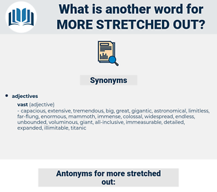 more stretched-out, synonym more stretched-out, another word for more stretched-out, words like more stretched-out, thesaurus more stretched-out