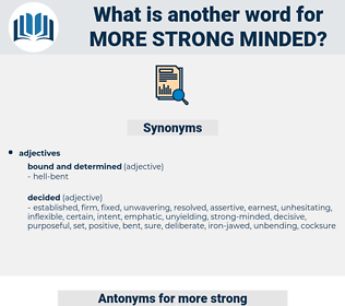 more strong minded, synonym more strong minded, another word for more strong minded, words like more strong minded, thesaurus more strong minded