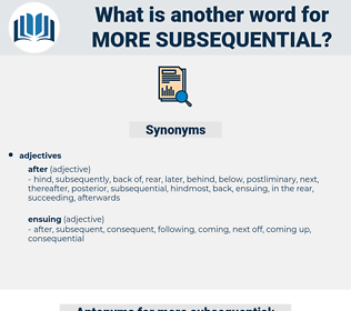more subsequential, synonym more subsequential, another word for more subsequential, words like more subsequential, thesaurus more subsequential