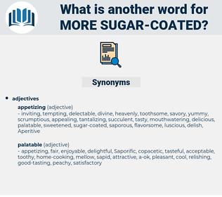 more sugar coated, synonym more sugar coated, another word for more sugar coated, words like more sugar coated, thesaurus more sugar coated