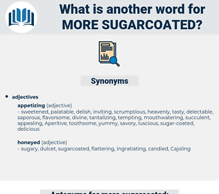 more sugarcoated, synonym more sugarcoated, another word for more sugarcoated, words like more sugarcoated, thesaurus more sugarcoated