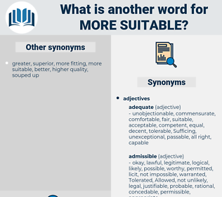 more suitable, synonym more suitable, another word for more suitable, words like more suitable, thesaurus more suitable