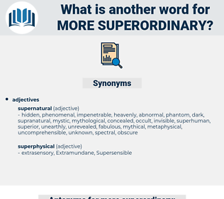more superordinary, synonym more superordinary, another word for more superordinary, words like more superordinary, thesaurus more superordinary