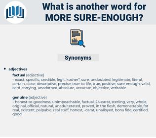 more sure-enough, synonym more sure-enough, another word for more sure-enough, words like more sure-enough, thesaurus more sure-enough