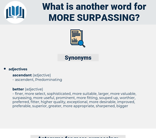 more surpassing, synonym more surpassing, another word for more surpassing, words like more surpassing, thesaurus more surpassing