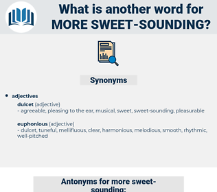 more sweet-sounding, synonym more sweet-sounding, another word for more sweet-sounding, words like more sweet-sounding, thesaurus more sweet-sounding