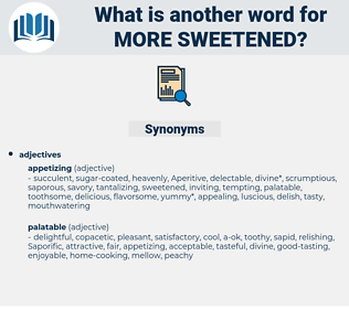 more sweetened, synonym more sweetened, another word for more sweetened, words like more sweetened, thesaurus more sweetened