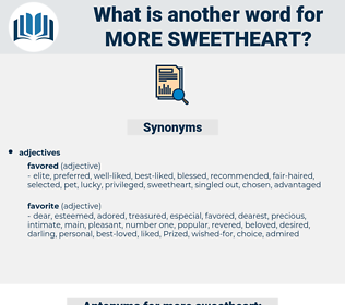 more sweetheart, synonym more sweetheart, another word for more sweetheart, words like more sweetheart, thesaurus more sweetheart
