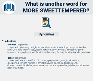 more sweettempered, synonym more sweettempered, another word for more sweettempered, words like more sweettempered, thesaurus more sweettempered