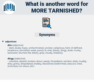 more tarnished, synonym more tarnished, another word for more tarnished, words like more tarnished, thesaurus more tarnished