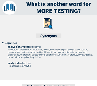 more testing, synonym more testing, another word for more testing, words like more testing, thesaurus more testing