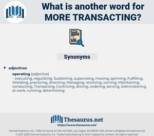 more transacting, synonym more transacting, another word for more transacting, words like more transacting, thesaurus more transacting