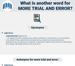 more trial and error, synonym more trial and error, another word for more trial and error, words like more trial and error, thesaurus more trial and error