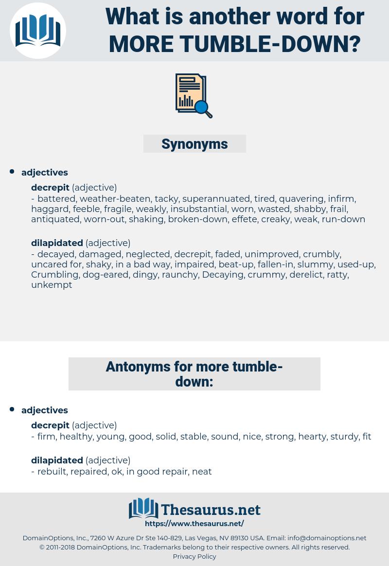 more tumble down, synonym more tumble down, another word for more tumble down, words like more tumble down, thesaurus more tumble down