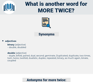more twice, synonym more twice, another word for more twice, words like more twice, thesaurus more twice