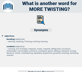 more twisting, synonym more twisting, another word for more twisting, words like more twisting, thesaurus more twisting