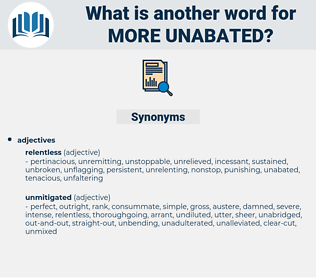 more unabated, synonym more unabated, another word for more unabated, words like more unabated, thesaurus more unabated