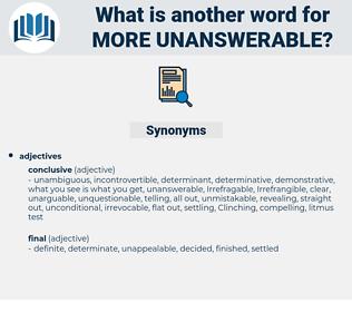more unanswerable, synonym more unanswerable, another word for more unanswerable, words like more unanswerable, thesaurus more unanswerable