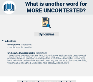 more uncontested, synonym more uncontested, another word for more uncontested, words like more uncontested, thesaurus more uncontested