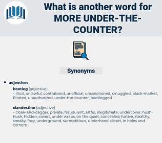 more under the counter, synonym more under the counter, another word for more under the counter, words like more under the counter, thesaurus more under the counter