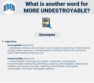 more undestroyable, synonym more undestroyable, another word for more undestroyable, words like more undestroyable, thesaurus more undestroyable