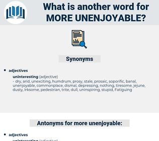 more unenjoyable, synonym more unenjoyable, another word for more unenjoyable, words like more unenjoyable, thesaurus more unenjoyable