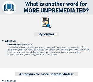 more unpremediated, synonym more unpremediated, another word for more unpremediated, words like more unpremediated, thesaurus more unpremediated