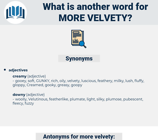 more velvety, synonym more velvety, another word for more velvety, words like more velvety, thesaurus more velvety