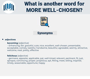 more well chosen, synonym more well chosen, another word for more well chosen, words like more well chosen, thesaurus more well chosen