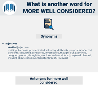 more well-considered, synonym more well-considered, another word for more well-considered, words like more well-considered, thesaurus more well-considered