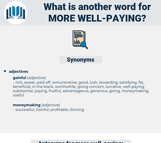 more well paying, synonym more well paying, another word for more well paying, words like more well paying, thesaurus more well paying