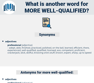 more well qualified, synonym more well qualified, another word for more well qualified, words like more well qualified, thesaurus more well qualified