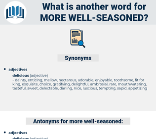 more well-seasoned, synonym more well-seasoned, another word for more well-seasoned, words like more well-seasoned, thesaurus more well-seasoned