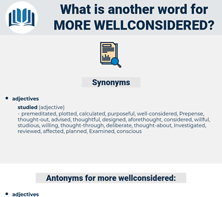 more wellconsidered, synonym more wellconsidered, another word for more wellconsidered, words like more wellconsidered, thesaurus more wellconsidered