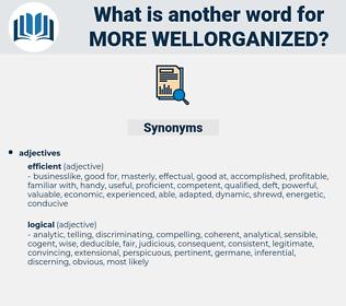more wellorganized, synonym more wellorganized, another word for more wellorganized, words like more wellorganized, thesaurus more wellorganized
