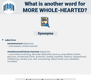 more whole-hearted, synonym more whole-hearted, another word for more whole-hearted, words like more whole-hearted, thesaurus more whole-hearted