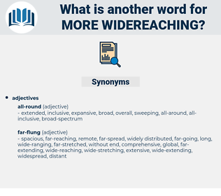 more widereaching, synonym more widereaching, another word for more widereaching, words like more widereaching, thesaurus more widereaching