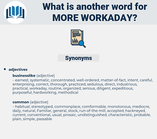 more workaday, synonym more workaday, another word for more workaday, words like more workaday, thesaurus more workaday