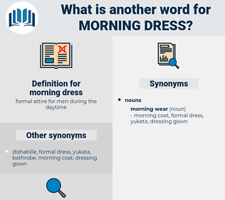 morning dress, synonym morning dress, another word for morning dress, words like morning dress, thesaurus morning dress