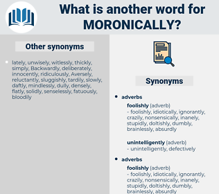 moronically, synonym moronically, another word for moronically, words like moronically, thesaurus moronically