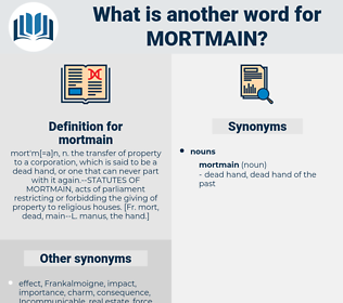 mortmain, synonym mortmain, another word for mortmain, words like mortmain, thesaurus mortmain