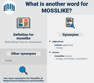 mosslike, synonym mosslike, another word for mosslike, words like mosslike, thesaurus mosslike